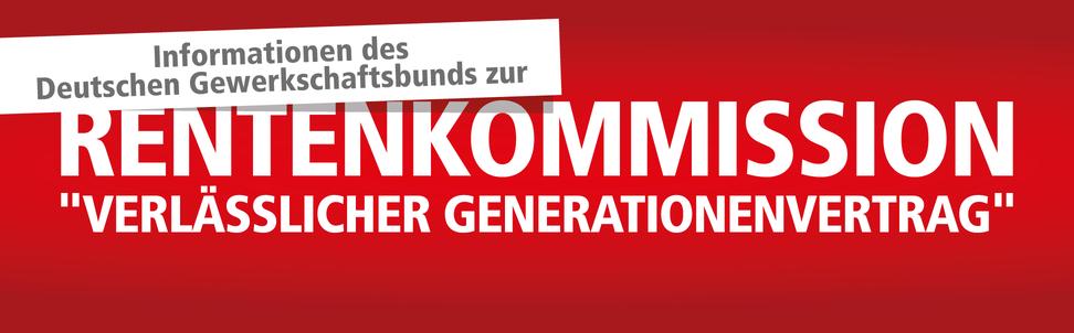 """Text: Informationen des Deutschen Gewerkschaftsbunds zur Rentenkommission """"Verlässlicher Generationenvertrag"""""""